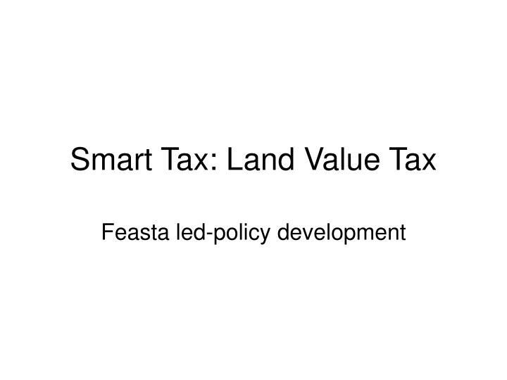 Smart tax land value tax