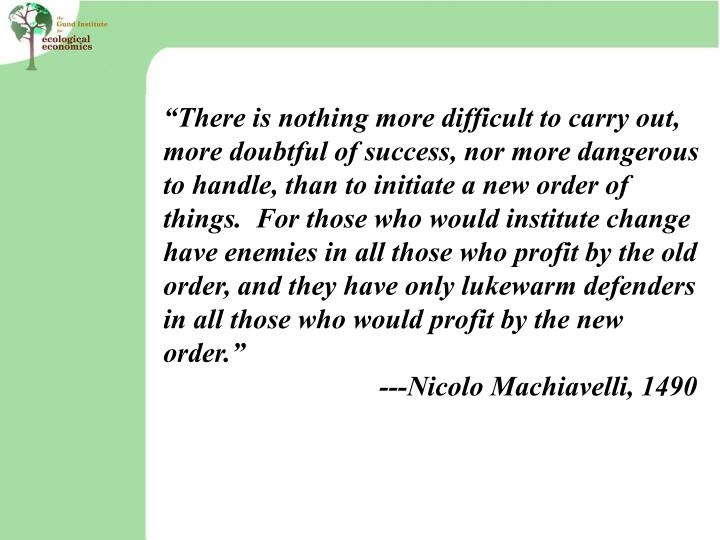 """There is nothing more difficult to carry out, more doubtful of success, nor more dangerous to han..."