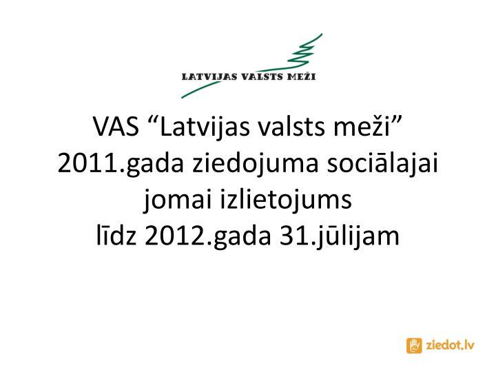 """VAS """"Latvijas valsts meži"""" 2011.gada ziedojuma sociālajai jomai izlietojums"""