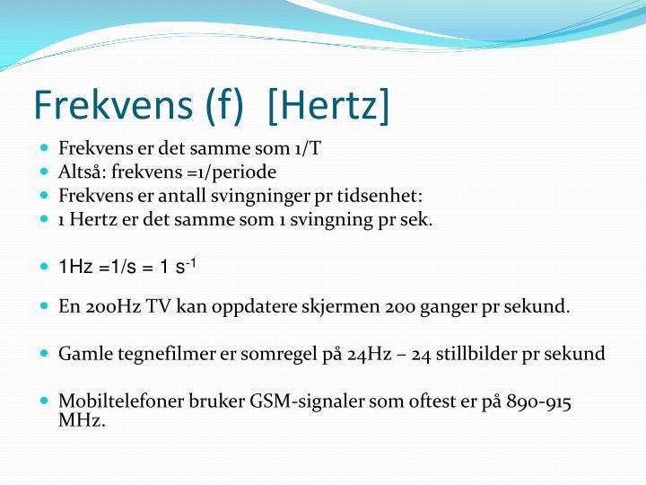 Frekvens (f)  [Hertz]