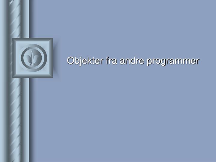 Objekter fra andre programmer