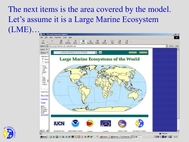 The next items is the area covered by the model. Let's assume it is a Large Marine Ecosystem (LME)…