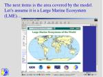 the next items is the area covered by the model let s assume it is a large marine ecosystem lme