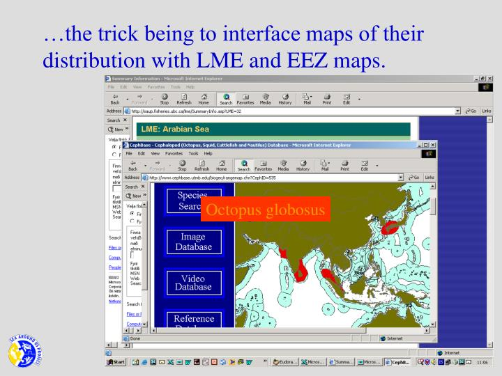 …the trick being to interface maps of their distribution with LME and EEZ maps.