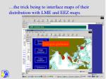 the trick being to interface maps of their distribution with lme and eez maps