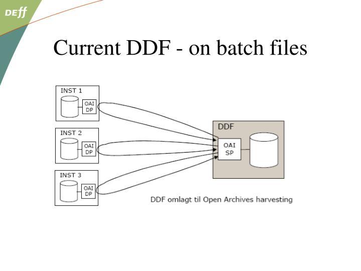 Current DDF - on batch files