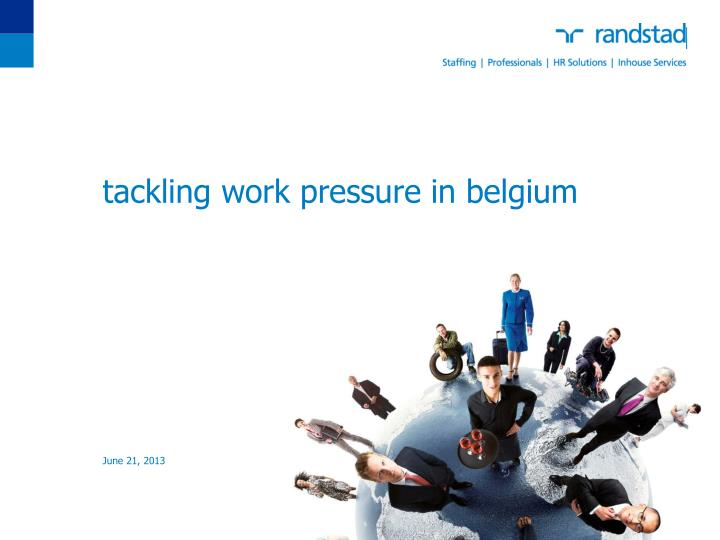 Tackling work pressure in belgium june 21 2013