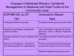 changes in medicaid waivers combined management of medicaid and state funds at the community level