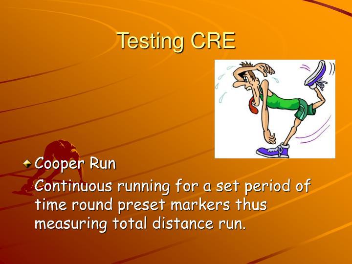 Testing CRE