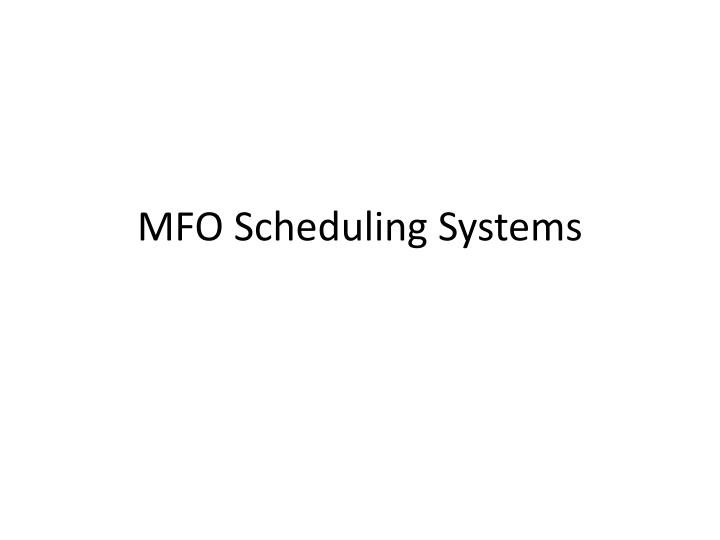 Mfo scheduling systems
