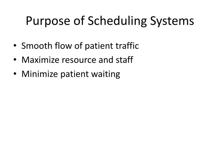 Purpose of scheduling systems