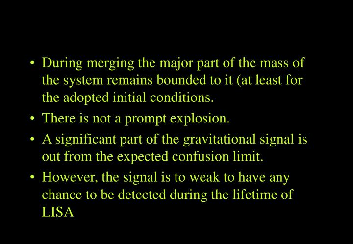 During merging the major part of the mass of the system remains bounded to it (at least for the adopted initial conditions.