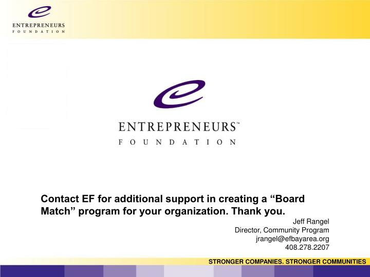 "Contact EF for additional support in creating a ""Board Match"" program for your organization. Thank you."