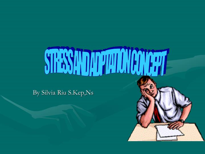 STRESS AND ADPTATION CONCEPT