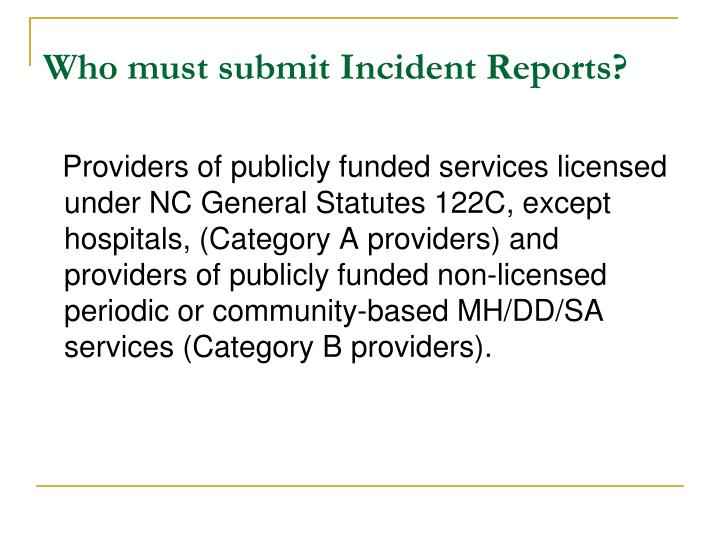 Who must submit incident reports