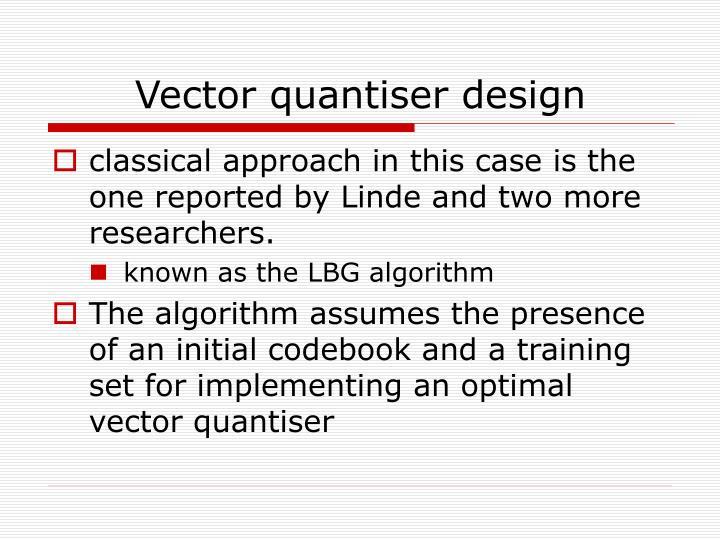 Vector quantiser design