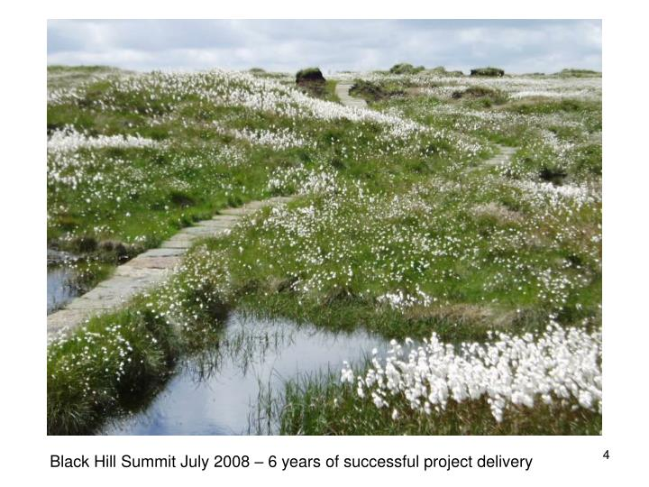 Black Hill Summit July 2008 – 6 years of successful project delivery