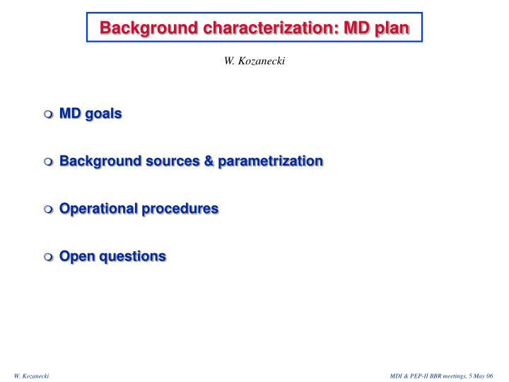 Background characterization: MD plan