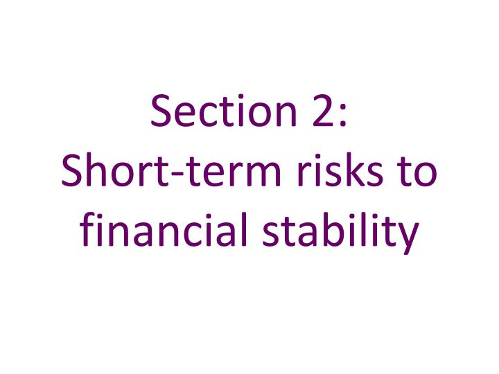 section 2 short term risks to financial stability