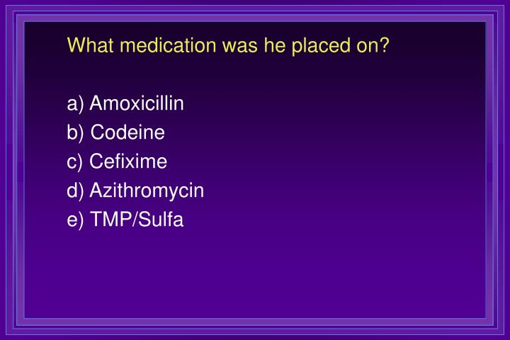 What medication was he placed on?