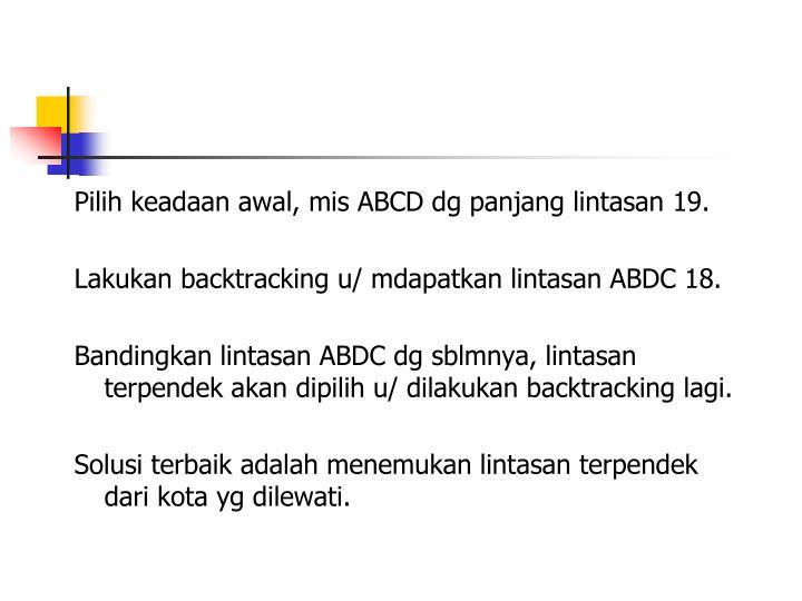 Pilih keadaan awal, mis ABCD dg panjang lintasan 19.