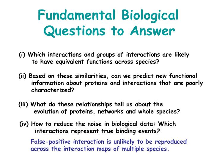 Fundamental biological questions to answer: