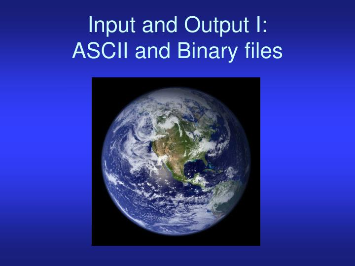 Input and Output I: