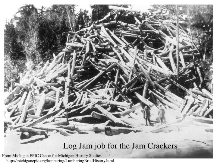 Log Jam job for the Jam Crackers