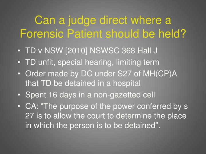 Can a judge direct where a Forensic Patient should be held?