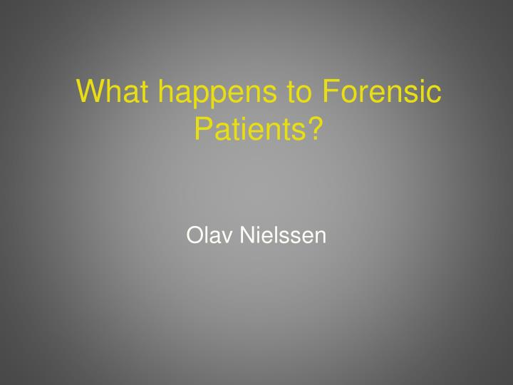 What happens to forensic patients