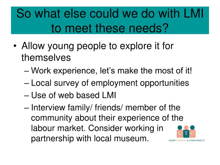 So what else could we do with LMI to meet these needs?