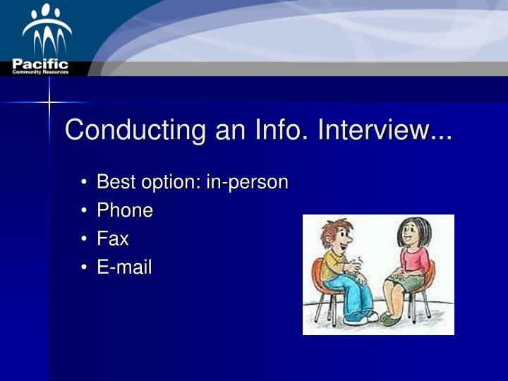 Conducting an Info. Interview...
