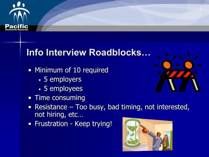 Info Interview Roadblocks…