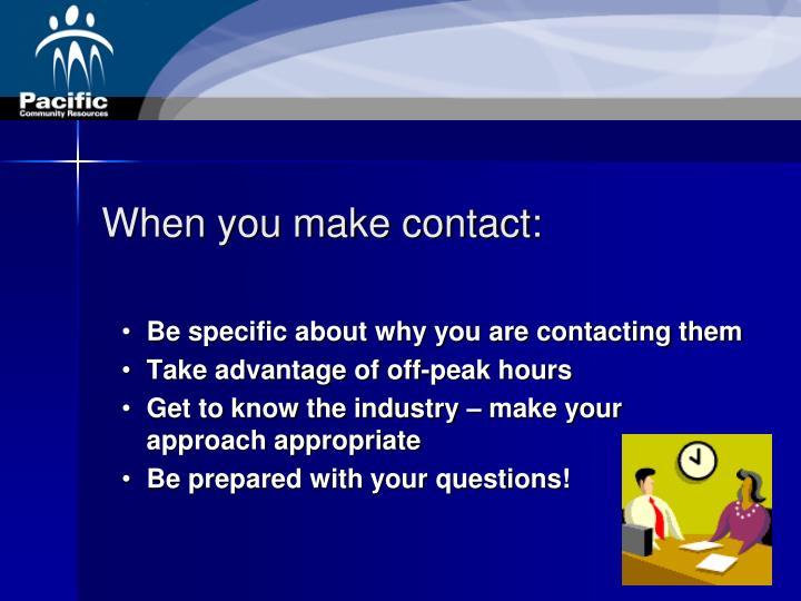 When you make contact: