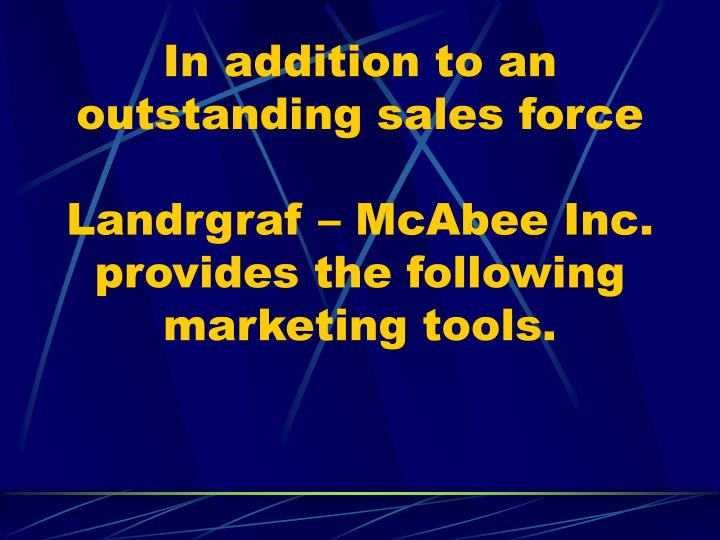 In addition to an outstanding sales force