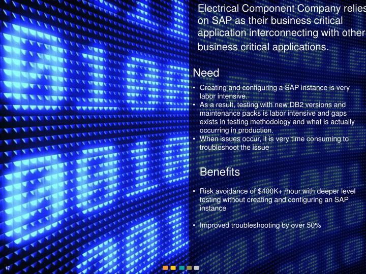 Electrical Component Company relies on SAP as their business critical application interconnecting with other business critical applications.