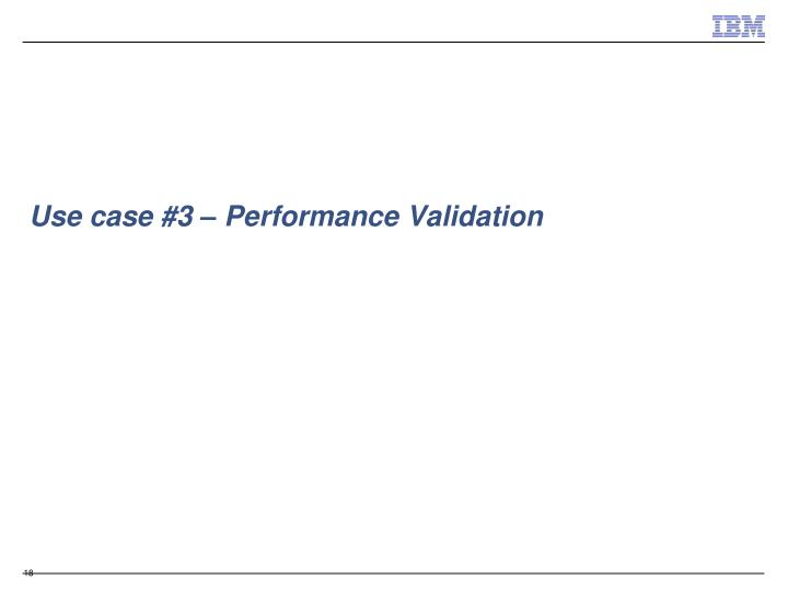 Use case #3 – Performance Validation
