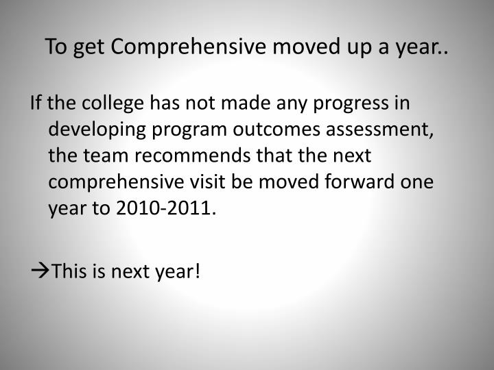 To get Comprehensive moved up a year..