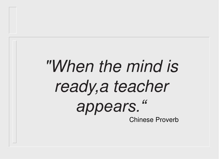 """When the mind is ready,a teacher appears."""