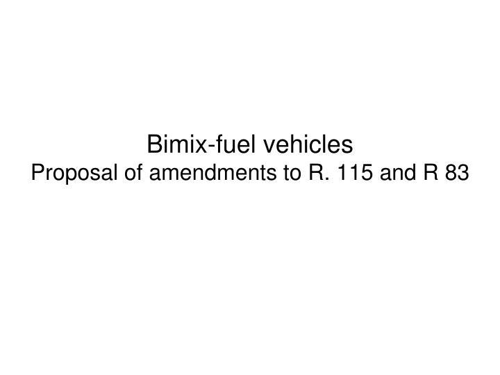 bimix fuel vehicles proposal of amendments to r 115 and r 83
