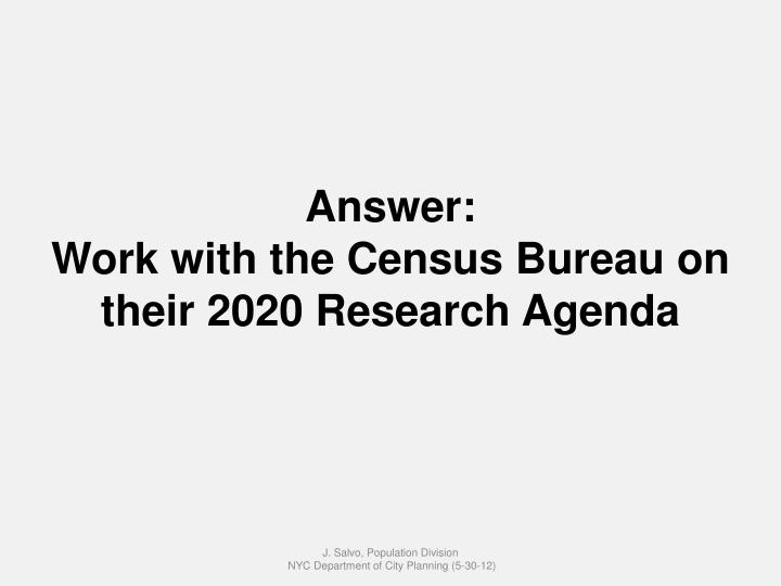 Answer work with the census bureau on their 2020 research agenda