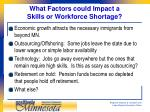 what factors could impact a skills or workforce shortage