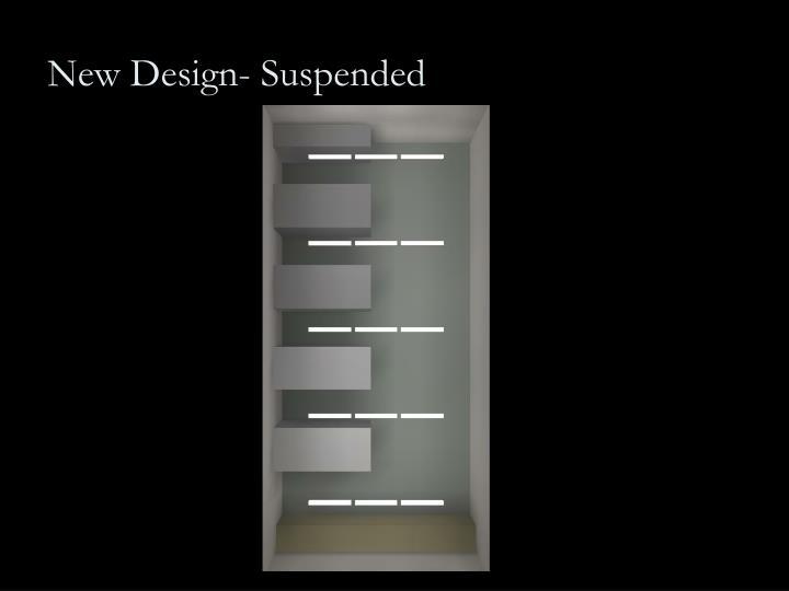 New Design- Suspended