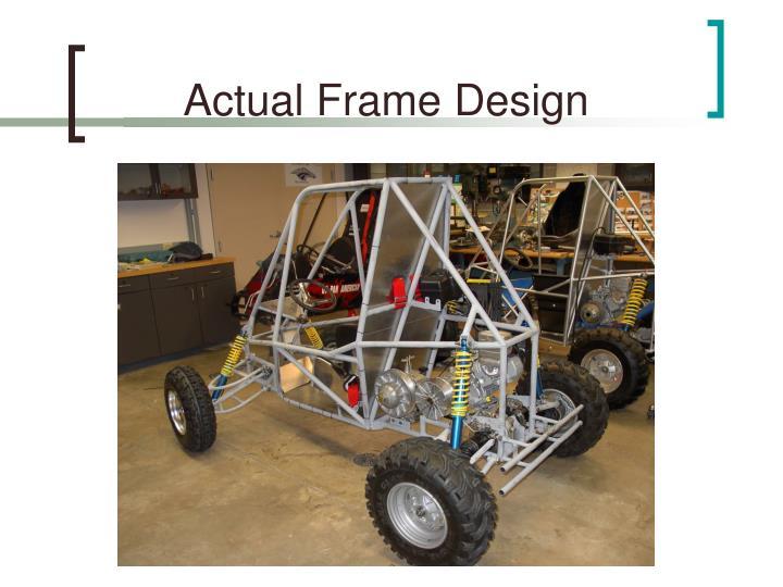Actual Frame Design