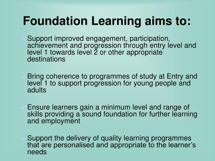 Foundation Learning aims to: