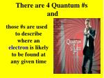 there are 4 quantum s and