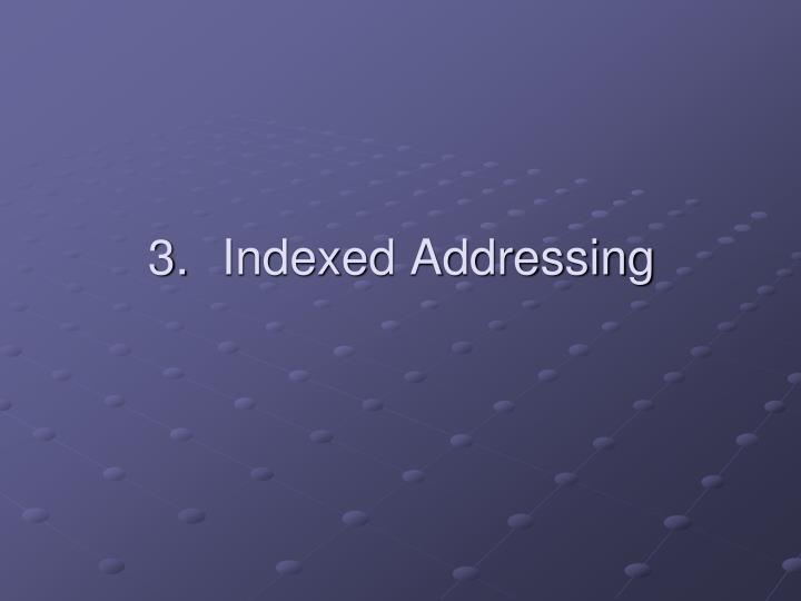 3.	Indexed Addressing