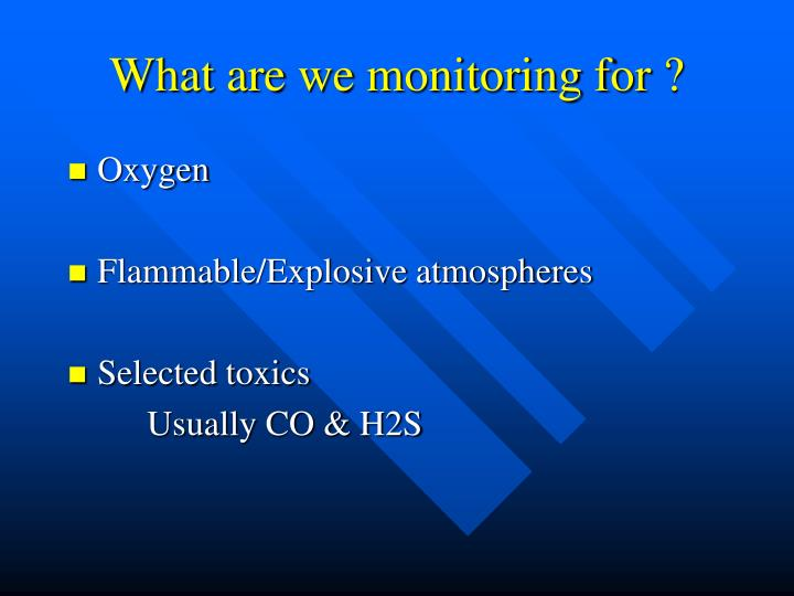 What are we monitoring for ?
