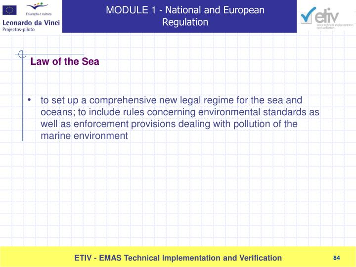 to set up a comprehensive new legal regime for the sea and oceans; to include rules concerning environmental standards as well as enforcement provisions dealing with pollution of the marine environment