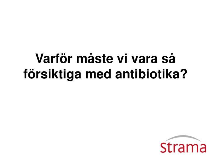 Varför måste vi vara så försiktiga med antibiotika?
